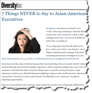 8A 2013 02 12 DiversityInc 7ThingsNotToSay 300x303 DiversityInc: 7 Things NEVER to Say to Asian American Executives